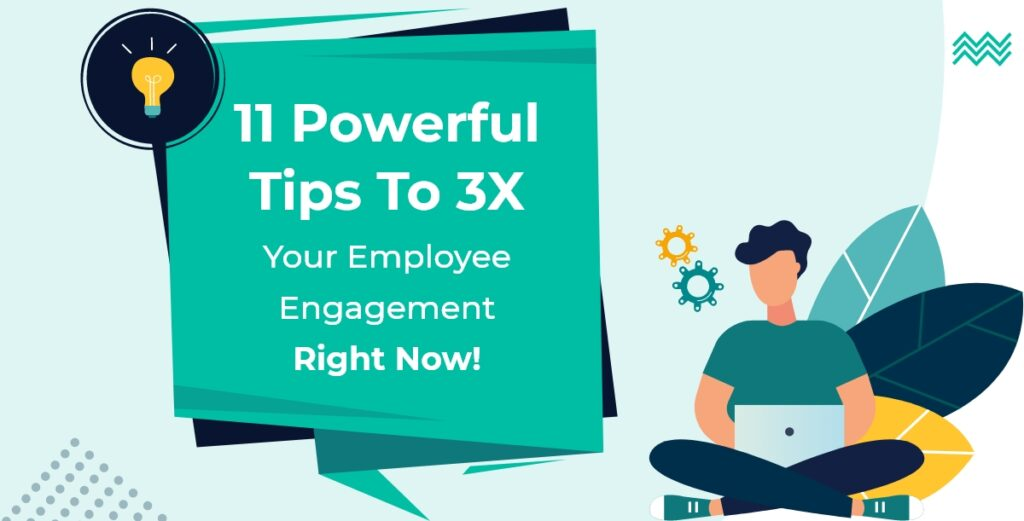 Powerful Tips To 3x Your Employee Engagement